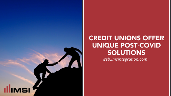 Credit Unions Offer Unique Post-COVID Solutions